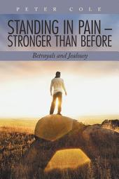 Standing in Pain – Stronger Than Before: Betrayals and Jealousy