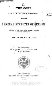 The Code of Civil Procedure and Other General Statutes of Oregon: Enacted by the Legislative Assembly at the Session Commencing September 8, A.D. 1862