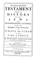 The Old and New Testament Connected in the History of the Jews and Neighbouring Nations   from the Declension of the Kingdom of Israel and Judah to the Time of Christ   PDF