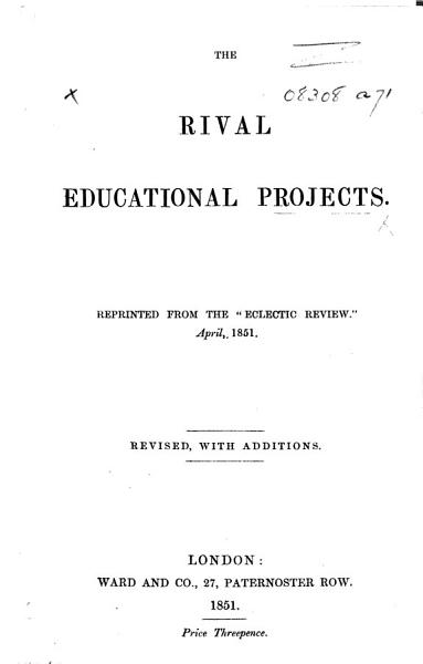Download The Rival Educational Projects  Reprinted from the Eclectic Review     April  1851  Revised  with Additions Book