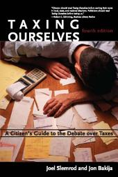 Taxing Ourselves: A Citizen's Guide to the Debate over Taxes, Edition 4