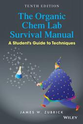 The Organic Chem Lab Survival Manual: A Student's Guide to Techniques, 10th Edition: Edition 10