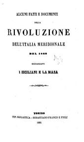 Alcuni fatti e documenti della rivoluzione dell'Italia meridionale del 1860, riguardanti i Siciliani e La Masa. [With a plan.]