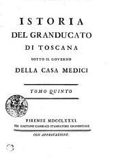 Istoria del granducato di Toscana sotto il governo della casa Medici: Volume 5