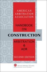AAA Handbook on Construction Arbitration and ADR   Second Edition