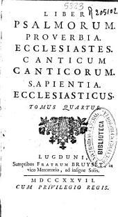Liber psalmorum, Proverbia, Ecclesiastes, Canticum canticorum, Sapientia, Ecclesiasticus: tomus quartus