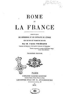 Rome et la France chronique des coincidences et des contrastes de l   poque fin de 1870 et primeurs de 1871 PDF