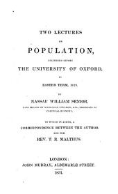Two Lectures on Population: Delivered Before the University of Oxford, in Easter Term, 1828 ; to which is Added, a Correspondence Between the Author and T.R. Malthus