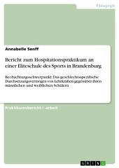 Bericht zum Hospitationspraktikum an einer Eliteschule des Sports in Brandenburg: Beobachtungsschwerpunkt: Das geschlechtsspezifische Durchsetzungsvermögen von Lehrkräften gegenüber ihren männlichen und weiblichen Schülern