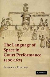 The Language of Space in Court Performance  1400 1625 PDF