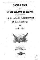 Código civil del estado soberano de Bolívar: espedido por la asmblea lejislativa en las sesiones de 1861 i 1862