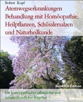 Atemwegserkrankungen Behandlung mit Homöopathie, Schüsslersalzen, Pflanzenheilkunde, Akupressur und Naturheilkunde: Ein homöopathischer, biochemischer, pflanzlicher und naturheilkundlicher Ratgeber