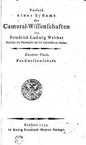 Versuch eines Systems der Cameral-Wissenschaften von Friedrich Ludwig Walther Professor der Philosophie auf der Universität zu Giesen: Forstwissenschaft. Zweiter Theil, Band 2