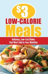 $3 Low-Calorie Meals: Delicious, Low-Cost Dishes That Won't Add to Your Waistline
