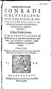 Haereticorum Catalogus: In Quo Servetianorum blasphemiae, errores et argumenta repetuntur et refutantur ...