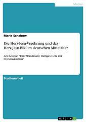 """Die Herz-Jesu-Verehrung und das Herz-Jesu-Bild im deutschen Mittelalter: Am Beispiel """"Fünf Wundmale/ Heiliges Herz mit Christusknaben"""""""