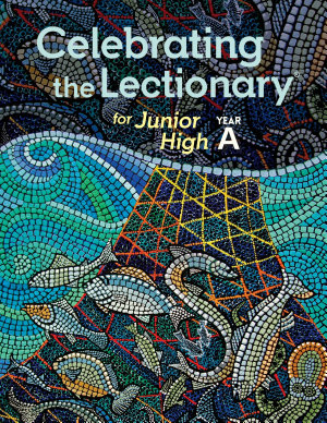 Celebrating the Lectionary   for Junior High  Year A