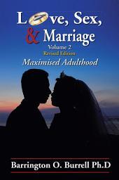 Love, Sex, & Marriage: Maximised Adulthood, Volume 2