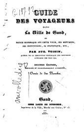 Guide des voyageurs dans la ville de Gand, ou Notice historique sur cette ville, ses monumens, ses institutions, sa statistique, etc
