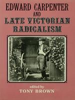 Edward Carpenter and Late Victorian Radicalism PDF