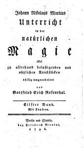 Unterricht in der natürlichen Magie, oder zu allerhand belustigenden und nützlichen Kunststücken: Mit Kupfern. 11
