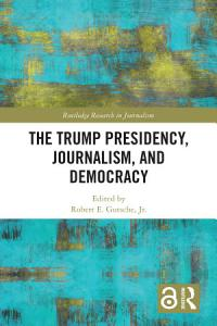 The Trump Presidency  Journalism  and Democracy