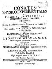 Conatus phys. experiment. de primis ac universalibus corporum affectionibus, praecipue de motu gravium locali ... exhibiti