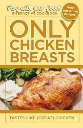 ONLY CHICKEN BREASTS: TASTES LIKE (GREAT) CHICKEN
