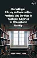 Marketing of Library and Information Products and Services in Academic Libraries of Uttarakhand PDF