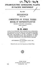 Steam-electric Generating Plants in Pacific Northwest. Hearings ... H.R. 4963