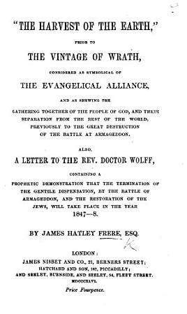 The harvest of the earth  prior to the vintage of wrath  considered as symbolical of the Evangelical Alliance     Also  a letter to Doctor Wolff  etc PDF