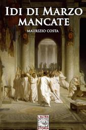 Idi di Marzo mancate: Ovvero la seconda parte della vita di Gaio Iulio Caesar