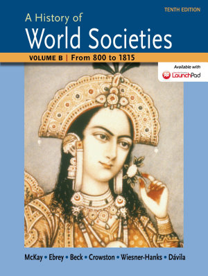 A History of World Societies Volume B  From 800 to 1815 PDF