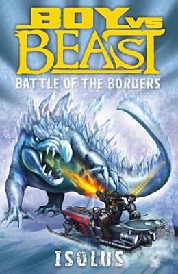 Boy Vs  Beast  Battle of the Borders  Isolus