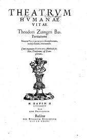 Theatrum humanae vitae: Nouem Volvminibvs locupletatum, interpolatum, renouatum. Cum tergemino Elencho, Methodi scilicet, Titulorum & Exemplorum. 1