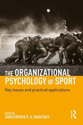 The Organizational Psychology of Sport: Key Issues and Practical Applications
