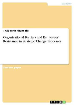 Organizational Barriers and Employees  Resistance in Strategic Change Processes