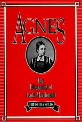 Agnes: The Biography of Lady Macdonald