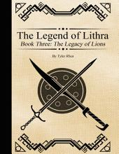 The Legend of Lithra - Book Three: The Legacy of Lions