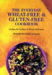 The Everyday Wheat-Free and Gluten-Free Cookbook: Recipes for Coeliacs & Wheat Intolerants