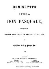 Donizetti's Opera: Don Pasquale: Containing the Italian Text, with an English Translation and the Music of All the Principal Airs