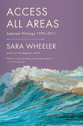 Access All Areas: Selected Writings 1990-2011