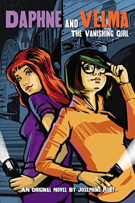 The Vanishing Girl  Daphne and Velma YA Novel  1