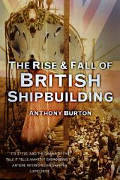 Rise & Fall of British Shipbuilding