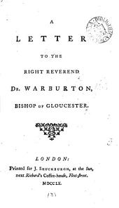 A Letter to the Right Reverend Dr. Warburton, ...
