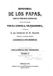 Historia de los papas: desde San Pedro hasta nuestros dias, Volumen 1