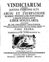 Vindiciae adversus Iustini Febronii Icti De abusu et usurpatione summae potestatis pontificiae librum singularem: Cui accedit Nomenclator Febronianus &c. /¬Trautwein, ¬Gregor. 1