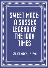 Sweet Mace: A Sussex Legend of the Iron Times