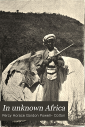 In Unknown Africa: A Narrative of Twenty Months Travel and Sport in Unknown Lands and Among New Tribes