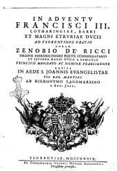 In aduentu Francisci 3. Lotharingiæ, Barri et magni Etruriæ ducis ad Florentinos oratio coram Zenobio de' Ricci ... habita in æde S. Joannis Euangelistæ 7. kal. Martias ab Hieronymo Lagomarsino e Societate Jesu